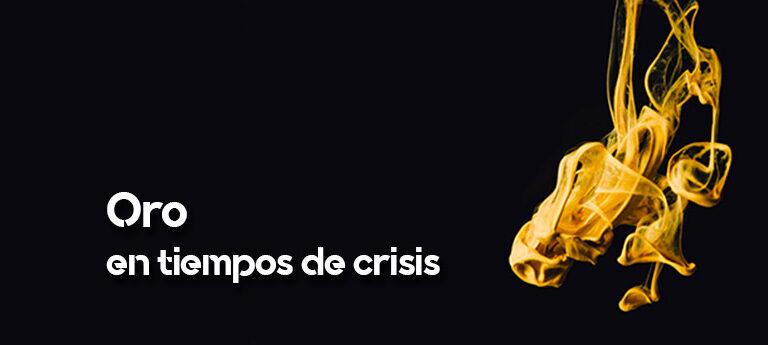 Oro en tiempos de crisis