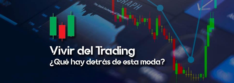 Vivir del trading, ¿Qué hay detrás de esta moda?